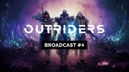 Outriders - Broadcast #4